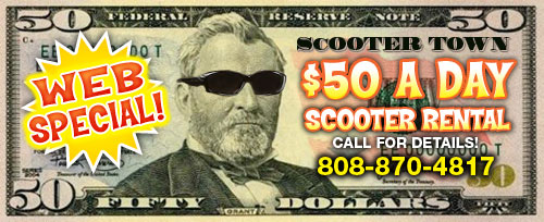 Web Special! $50-a-day Scooter Rental. Call 808-870-4817
